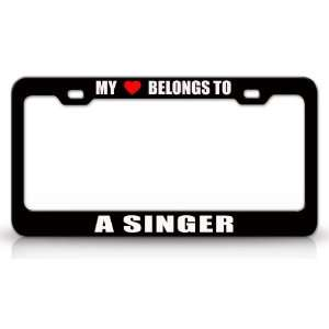 MY HEART BELONGS TO A SINGER Occupation Metal Auto License Plate Frame