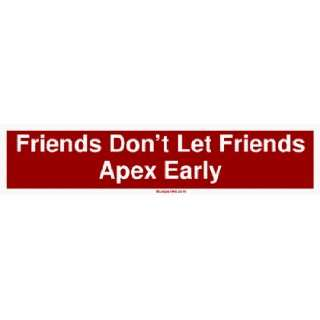 Friends Dont Let Friends Apex Early Large Bumper Sticker