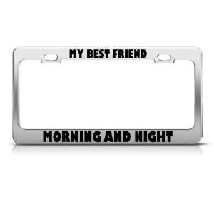 My Best Friend Morning And Night Funny license plate frame Tag Holder